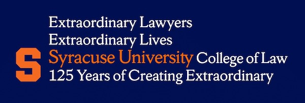 Full size image that reads: Extraordinary Lawyers, Extraordinary Lives—Syracuse University College of Law, 125 Years of Creating Extraordinary